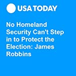 No Homeland Security Can't Step in to Protect the Election: James Robbins | James S. Robbins