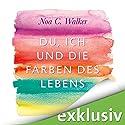 Du, ich und die Farben des Lebens Hörbuch von Noa C. Walker Gesprochen von: Christiane Marx