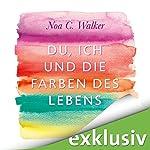 Du, ich und die Farben des Lebens   Noa C. Walker