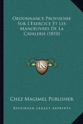 Ordonnance Provisoire Sur L'Exercice Et Les Manoeuvres de La Cavalerie (1810)