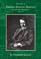 The Life of Thomas Hayton Mawson, Landscape Architect 1861-1933, by M.Elizabeth Kissack