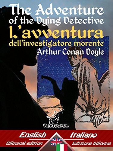 The Adventure of the Dying Detective - L'avventura dell'investigatore morente: Bilingual parallel text - Bilingue con testo a fronte: English-Italian / ... (Dual Language Easy Reader Vol. 50)