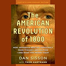 The American Revolution of 1800: How Jefferson Rescued Democracy from Tyranny and Faction - and What This Means Today (       UNABRIDGED) by Dan Sisson Narrated by Kevin Pierce