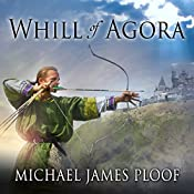 Whill of Agora: Whill of Agora, Book 1 | [Michael James Ploof]