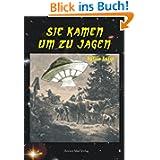 Sie kamen um zu jagen: Historische UFO-Sichtungen im deutschsprachigen Raum