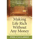 "Making Life Rich Without Any Money: Stories of Finding Joy in What Really Mattersby Phil ""Callaway """