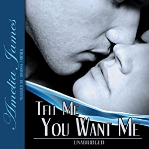 Tell Me You Want Me | [Amelia James]