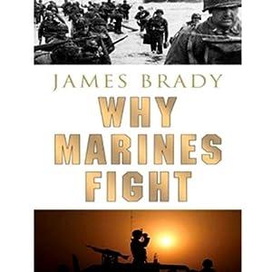 Why Marines Fight | [James Brady]