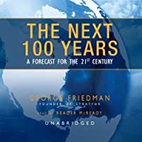 The Next 100 Years: A Forecast for the 21st Century (       UNABRIDGED) by George Friedman Narrated by William Hughes