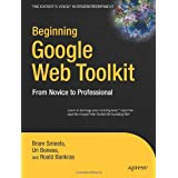 Beginning Google Web Toolkit: From Novice to Professional (Expert's Voice in Web Development) ~ Bram Smeets