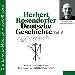 Deutsche Geschichte - Ein Versuch (Vol. 5). Von der Reformation bis zum Dreißigjährigen Krieg   Herbert Rosendorfer