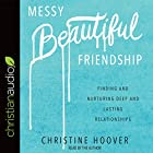 Messy Beautiful Friendship: Finding and Nurturing Deep and Lasting Relationships Hörbuch von Christine Hoover Gesprochen von: Christine Hoover