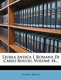 Charles Rollin Storia Antica E Romana Di Carlo Rollin, Volume 44...