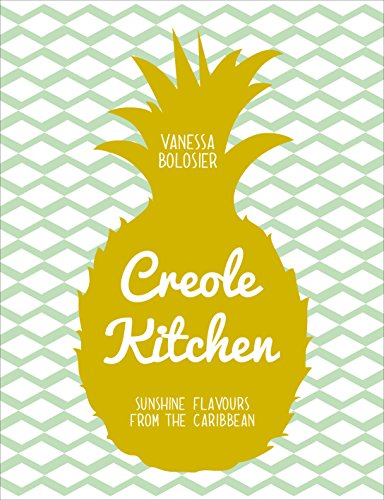 Creole Kitchen: Sunshine Flavours from the Caribbean by Vanessa Bolosier