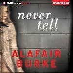 Never Tell: Ellie Hatcher, Book 4 | Alafair Burke