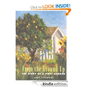 Kindle Daily Deal: From the Ground Up: The Story of a First Garden, by Amy Stewart. Publisher: Algonquin Books; 1st edition (January 19, 2000)