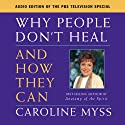 Why People Don't Heal and How They Can  by Caroline Myss Narrated by Caroline Myss