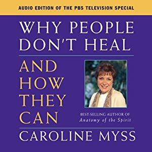 Why People Don't Heal and How They Can | [Caroline Myss]