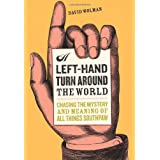 A Left Hand Turn Around the World: Chasing the Mystery and Meaning of All Things Southpaw ~ David Wolman