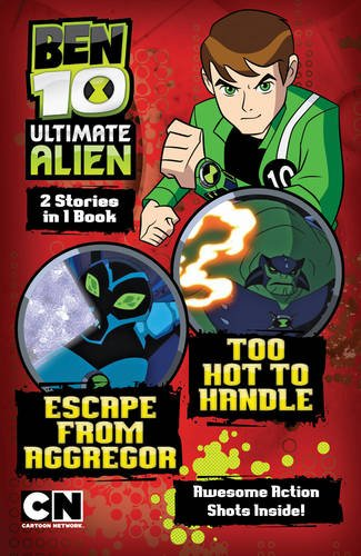 Escape from Aggregor: AND Too Hot to Handle (Ben 10 Ultimate Alien Storybooks)