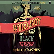 Wild Boy and the Black Terror (       UNABRIDGED) by Rob Lloyd Jones Narrated by James Clamp