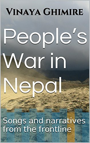 People's War in Nepal: Songs and Narratives From the Frontline