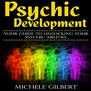 Psychic Development: Your Guide to Unlocking Your Psychic Abilities Audiobook