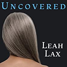 Uncovered: How I Left Hasidic Life and Finally Came Home Audiobook by Leah Lax Narrated by Donna Postel
