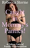Caught in Mommy's Panties!: A Taboo Tale of Family Feminisation