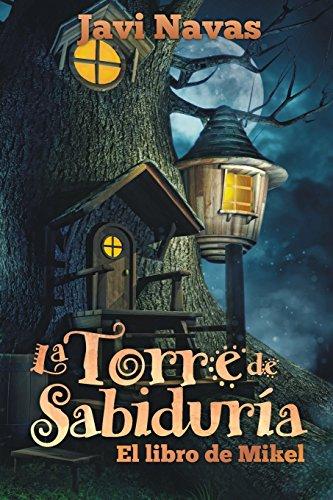 La Torre de Sabiduría. El libro de Mikel: Aventuras en un maravilloso mundo de fantasía (Colección: Fantasía Y Aventuras)