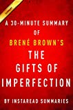 The Gifts of Imperfection by Brene Brown | A 30-minute Summary: Let Go of Who You Think You're Supposed to Be and Embrace Who You Are