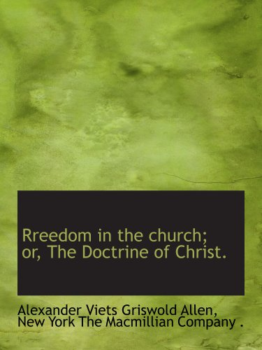 Rreedom in the church; or, The Doctrine of Christ.