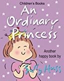 img - for Children's Books: AN ORDINARY PRINCESS: (Adorable Bedtime Story/Picture Book for Beginner Readers About Becoming Anything You Want to Be, Ages 2-8) book / textbook / text book