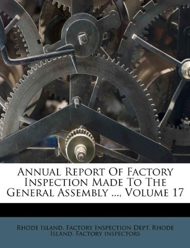 Annual Report Of Factory Inspection Made To The General Assembly ..., Volume 17