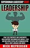 Leadership: Superhuman Leadership NOW! - How To Be Confident And Charismatic, Build Rapport And Workplace Morale, Lead And Influence People With Communication ... People, Management, Power Rapport Building)