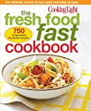 Cooking Light The Fresh Food Fast Cookbook: The Ultimate Source of Top-Rated Everyday Recipes