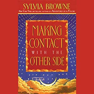Making Contact with the Other Side: How to Enhance Your Own Psychic Powers | [Sylvia Browne]