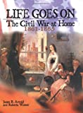 img - for Life Goes on: The Civil War at Home, 1861-1865 (Civil War (Lerner)) book / textbook / text book