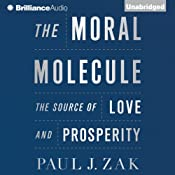The Moral Molecule: The Source of Love and Prosperity | [Paul J. Zak]