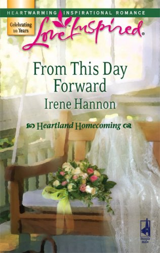 From This Day Forward (Heartland Homecoming, Book 1) (Love Inspired #419), IRENE HANNON