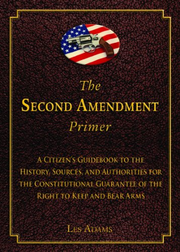 The Second Amendment Primer: A Citizen's Guidebook to the History, Sources, and Authorities for the Constitutional Guarantee of the Right to Keep and Bear Arms (Citizen's Guidebooks)
