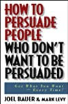 How to Persuade People Who Don't Want...