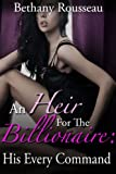 img - for An Heir For The Billionaire: His Every Command (Part One) (A BDSM And Domination Erotic Romance Novelette) (2nd Edition) book / textbook / text book