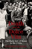 Review - Death and the Dolce Vita: The Dark Side of Rome in the 1950s