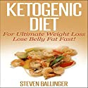 Ketogenic Diet: For Ultimate Weight Loss, Lose Belly Fat Fast, Volume 1 (       UNABRIDGED) by Steven Ballinger Narrated by Craig Beck