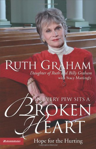 In Every Pew Sits a Broken Heart: Hope for the Hurting, Graham, Ruth