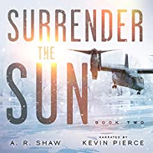 Sanctuary: Surrender the Sun, Book 2 Audiobook by A. R. Shaw Narrated by Kevin Pierce