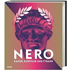 Nero: Kaiser, Künstler und Tyrann