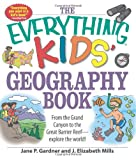 img - for The Everything Kids' Geography Book: From the Grand Canyon to the Great Barrier Reef - explore the world! (Everything Kids Series) book / textbook / text book