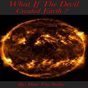 What if the Devil Created Earth | [Drac Von Stoller]